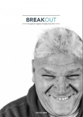 Front cover of Breakout, Jun-Aug 2016 - the supporter magazine of Langley House Trust. Black and white picture of a Langley ex-resident smiling.